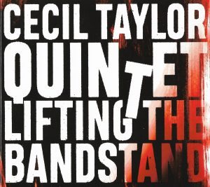 Cecil Taylor Quintet - LIFTING THE BANDSTAND